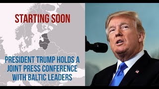 President-Trump-Holds-a-Joint-Press-Conference-With-Baltic-Leaders